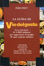 Vie del Gusto 2006/200 Una selezione di 1000 indirizzi per apprezzare il meglio di ogni regione italiana